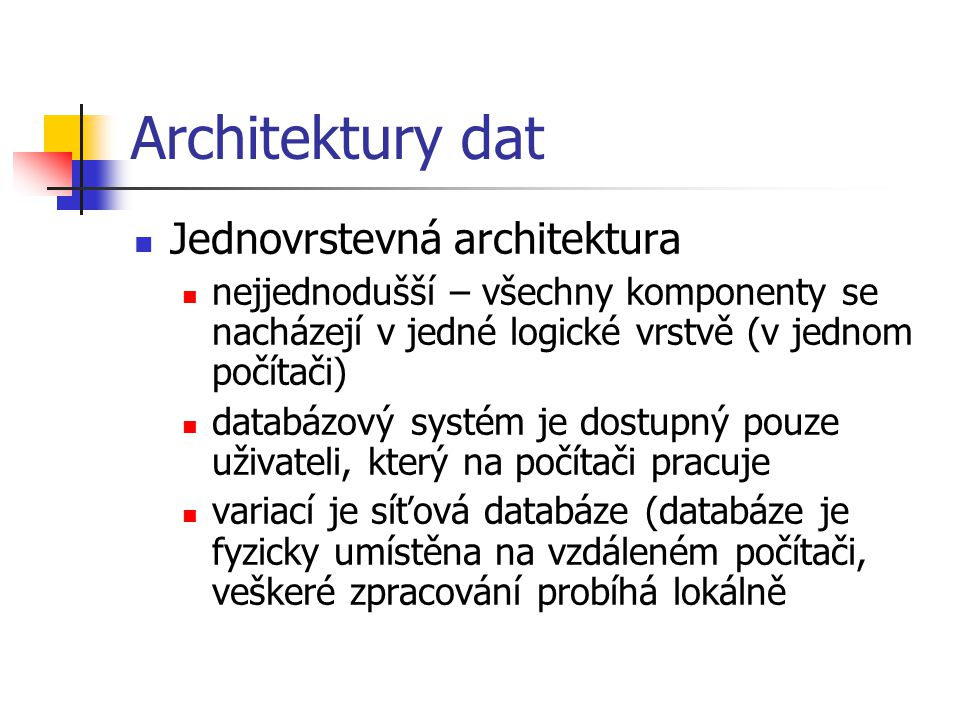 Architektury dat Jednovrstevná architektura