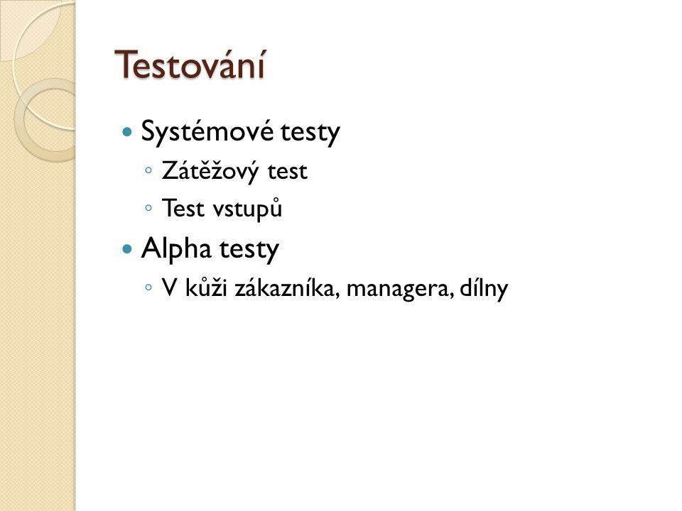 Testování Systémové testy Alpha testy Zátěžový test Test vstupů