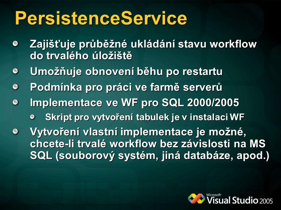 PersistenceService Zajišťuje průběžné ukládání stavu workflow do trvalého úložiště. Umožňuje obnovení běhu po restartu.