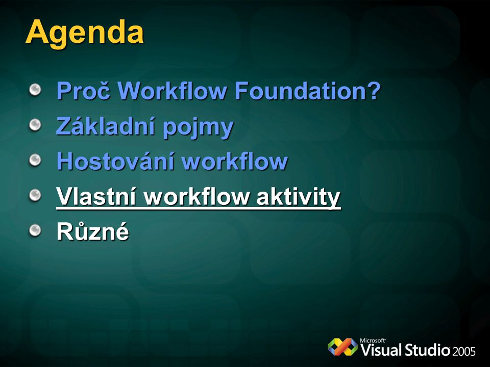 Agenda Proč Workflow Foundation Základní pojmy Hostování workflow