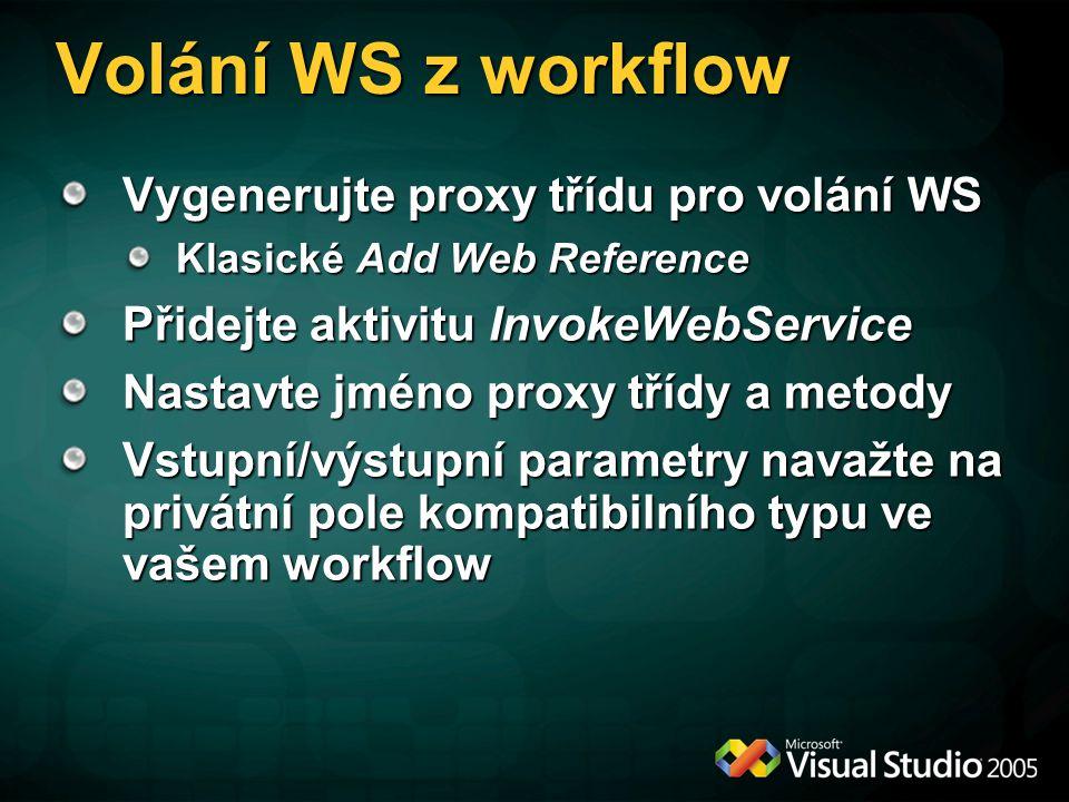 Volání WS z workflow Vygenerujte proxy třídu pro volání WS