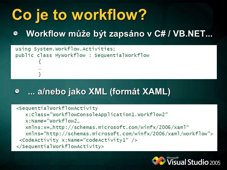 Co je to workflow Workflow může být zapsáno v C# / VB.NET...
