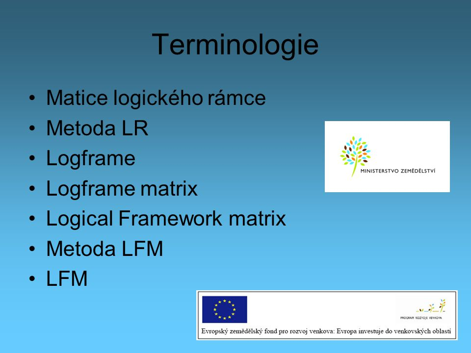 Terminologie Matice logického rámce Metoda LR Logframe Logframe matrix