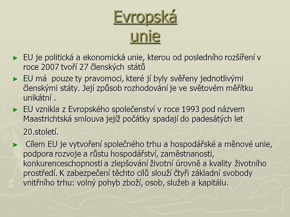 Evropská unie EU je politická a ekonomická unie, kterou od posledního rozšíření v roce 2007 tvoří 27 členských států.