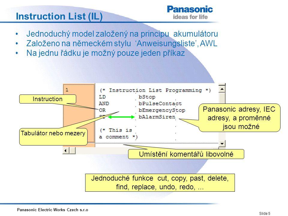 Instruction List (IL) • Jednoduchý model založený na principu akumulátoru. • Založeno na německém stylu 'Anweisungsliste', AWL.
