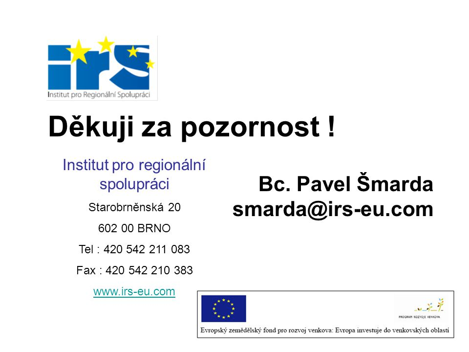 Děkuji za pozornost ! Bc. Pavel Šmarda smarda@irs-eu.com