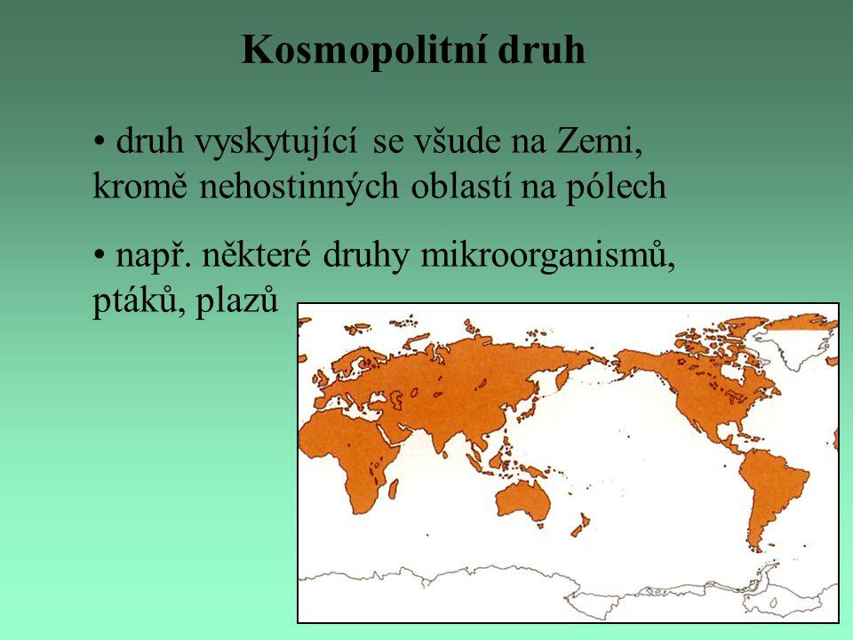 Kosmopolitní druh druh vyskytující se všude na Zemi, kromě nehostinných oblastí na pólech.