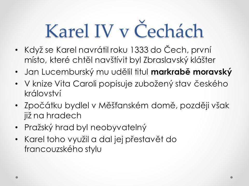 Karel IV v Čechách Když se Karel navrátil roku 1333 do Čech, první místo, které chtěl navštívit byl Zbraslavský klášter.