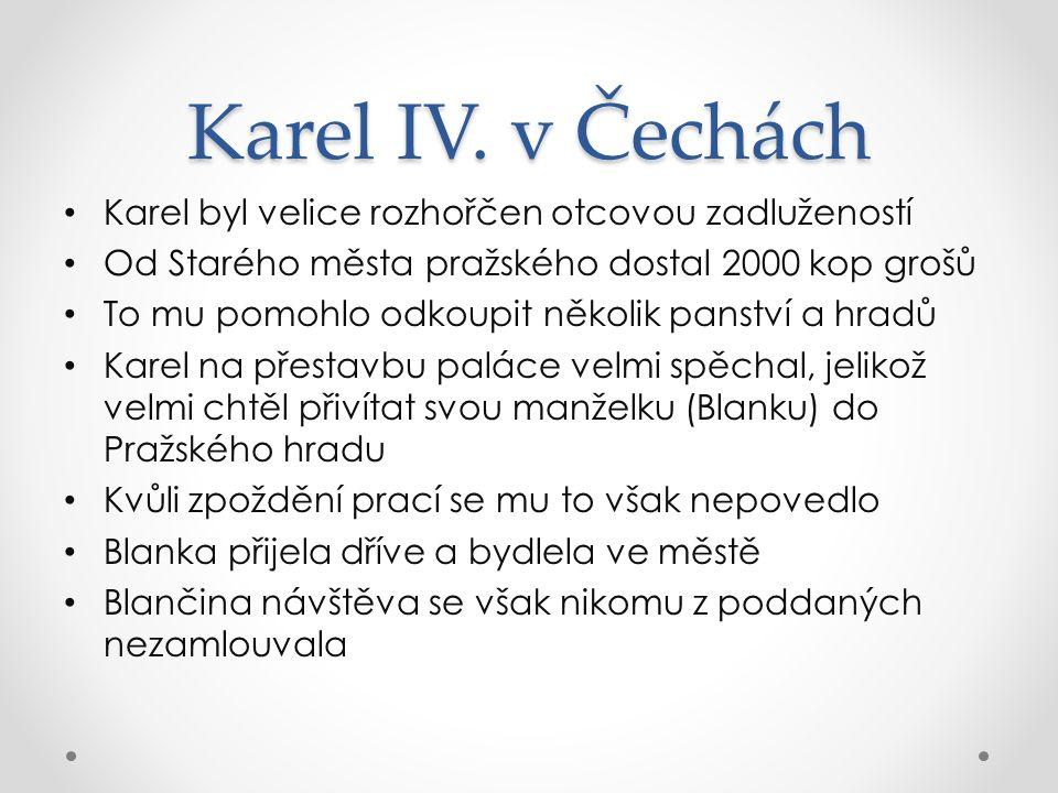 Karel IV. v Čechách Karel byl velice rozhořčen otcovou zadlužeností