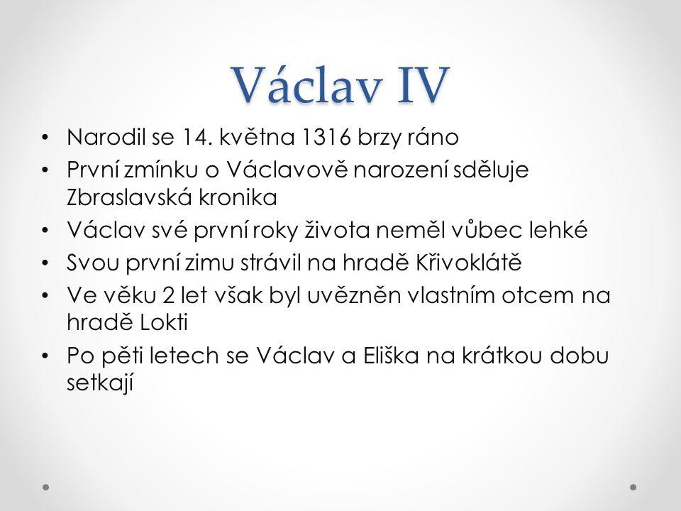 Václav IV Narodil se 14. května 1316 brzy ráno