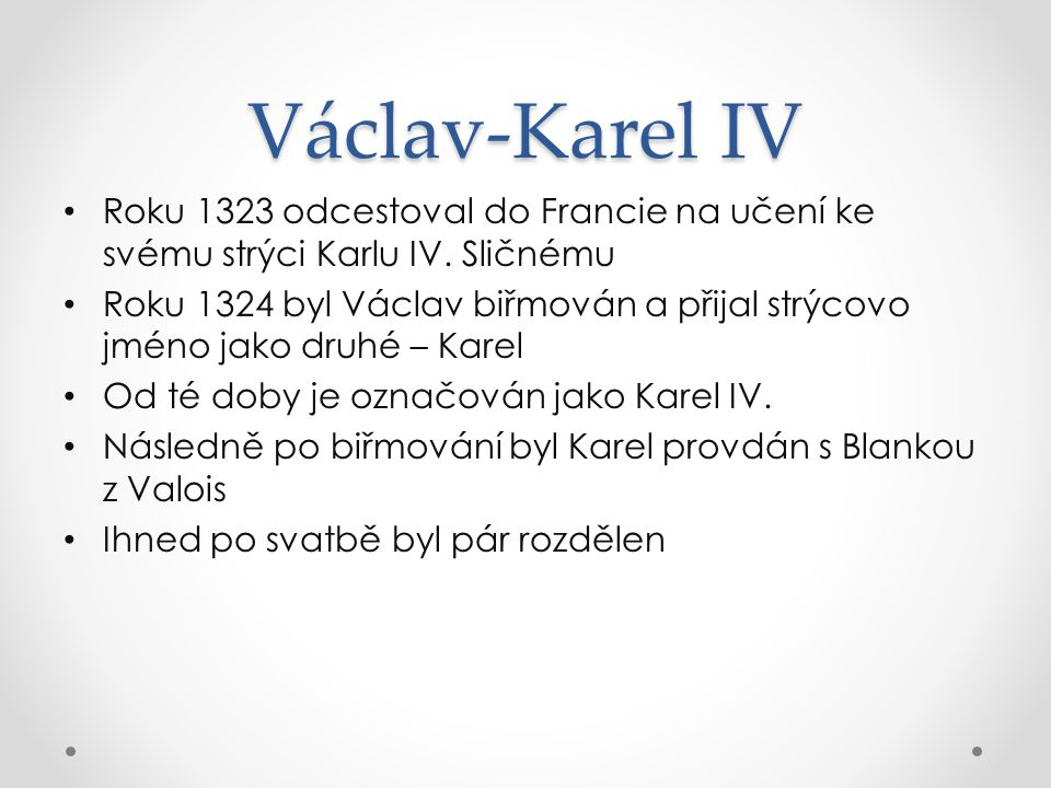 Václav-Karel IV Roku 1323 odcestoval do Francie na učení ke svému strýci Karlu IV. Sličnému.