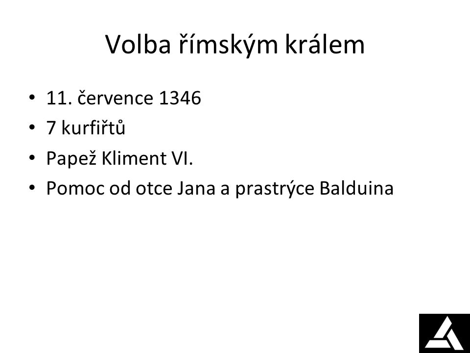 Volba římským králem 11. července 1346 7 kurfiřtů Papež Kliment VI.