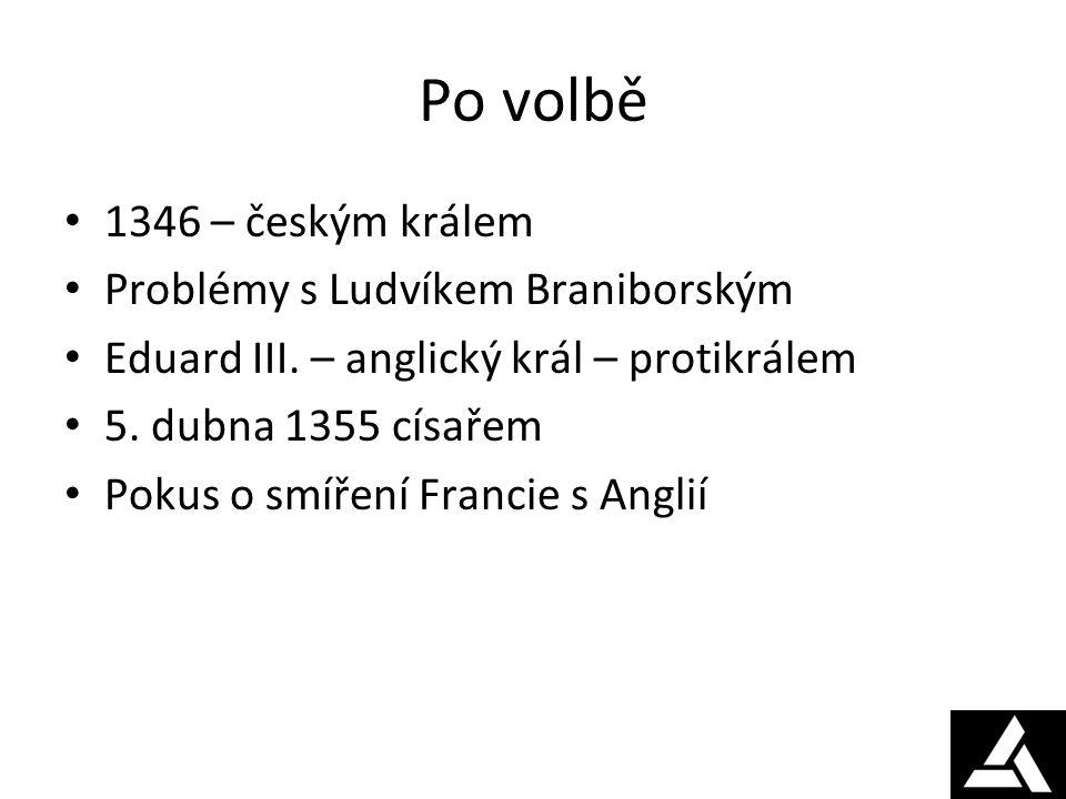 Po volbě 1346 – českým králem Problémy s Ludvíkem Braniborským