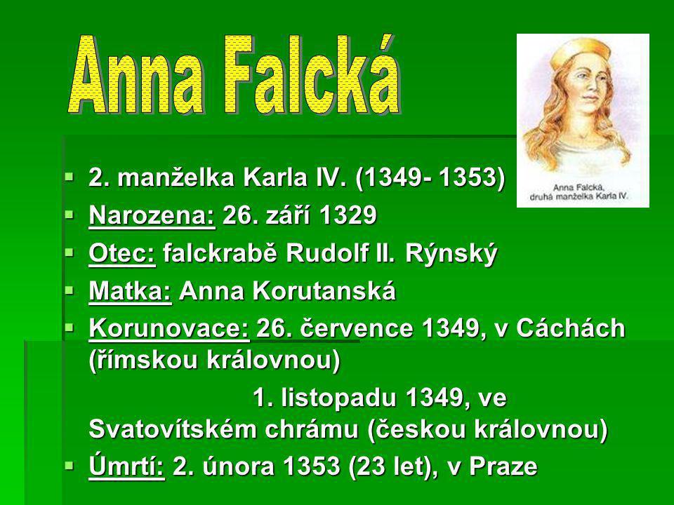 Anna Falcká 2. manželka Karla IV. (1349- 1353) Narozena: 26. září 1329
