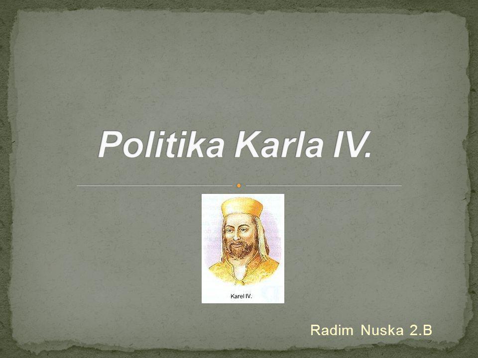 Politika Karla IV. Radim Nuska 2.B