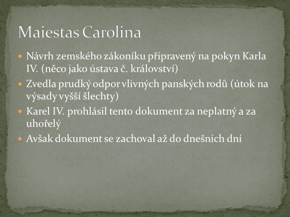 Maiestas Carolina Návrh zemského zákoníku připravený na pokyn Karla IV. (něco jako ústava č. království)