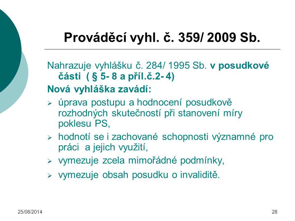 Prováděcí vyhl. č. 359/ 2009 Sb. Nahrazuje vyhlášku č. 284/ 1995 Sb. v posudkové části ( § 5- 8 a příl.č.2- 4)