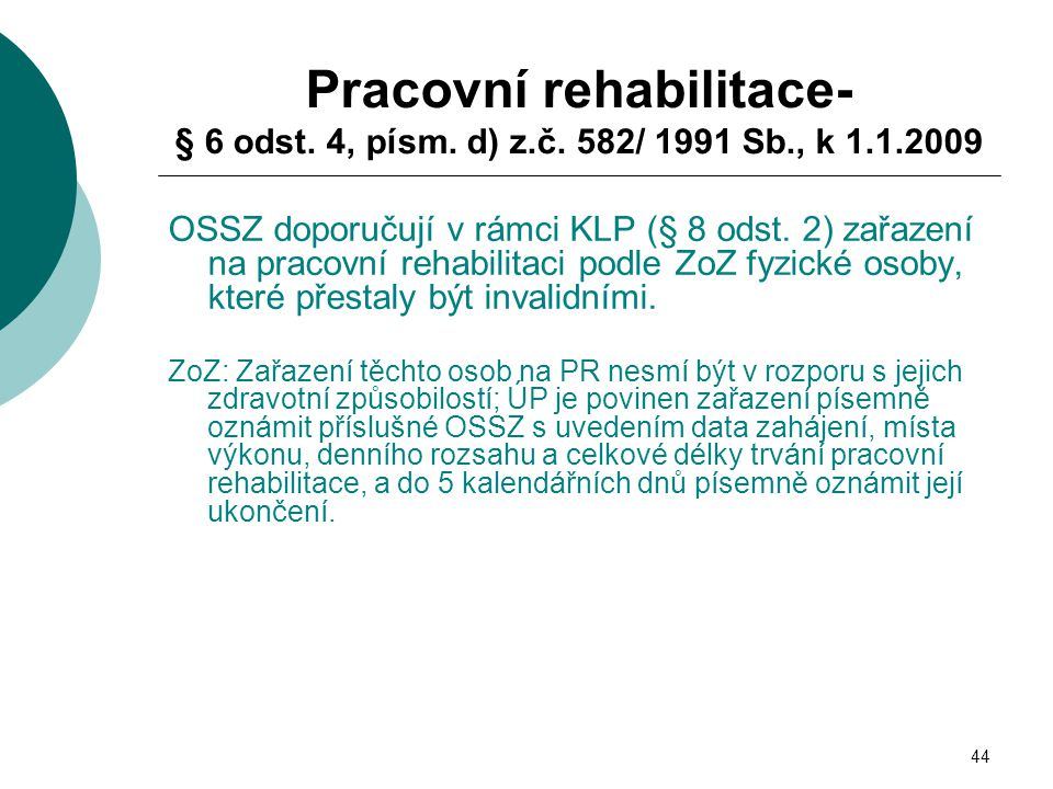 Pracovní rehabilitace- § 6 odst. 4, písm. d) z. č. 582/ 1991 Sb. , k 1