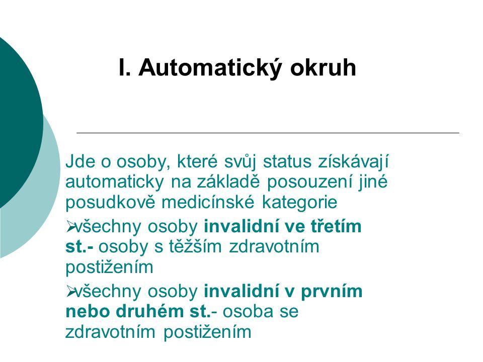 I. Automatický okruh Jde o osoby, které svůj status získávají automaticky na základě posouzení jiné posudkově medicínské kategorie.