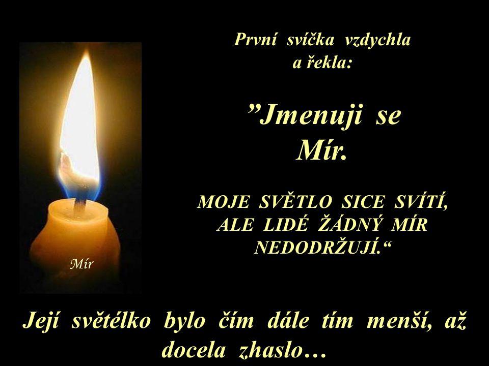 První svíčka vzdychla a řekla: Jmenuji se. Mír. MOJE SVĚTLO SICE SVÍTÍ, ALE LIDÉ ŽÁDNÝ MÍR NEDODRŽUJÍ.