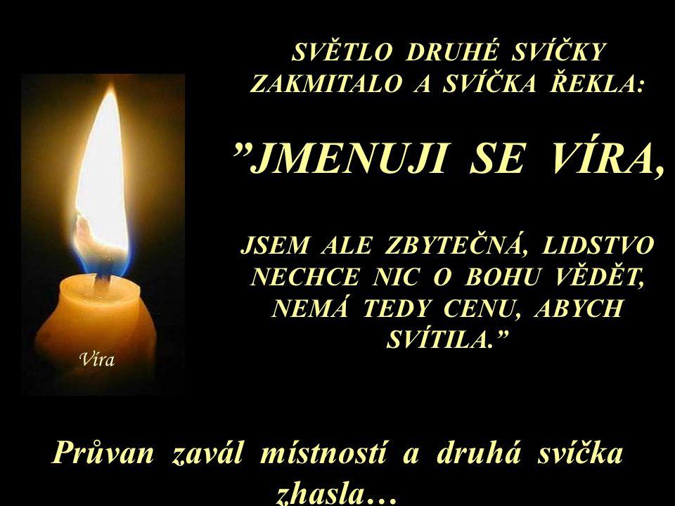 JMENUJI SE VÍRA, Průvan zavál místností a druhá svíčka zhasla…