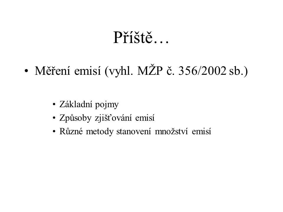 Příště… Měření emisí (vyhl. MŽP č. 356/2002 sb.) Základní pojmy