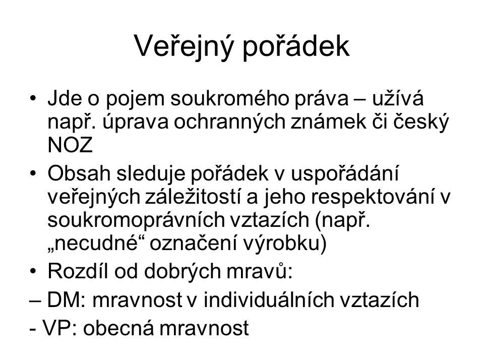 Veřejný pořádek Jde o pojem soukromého práva – užívá např. úprava ochranných známek či český NOZ.