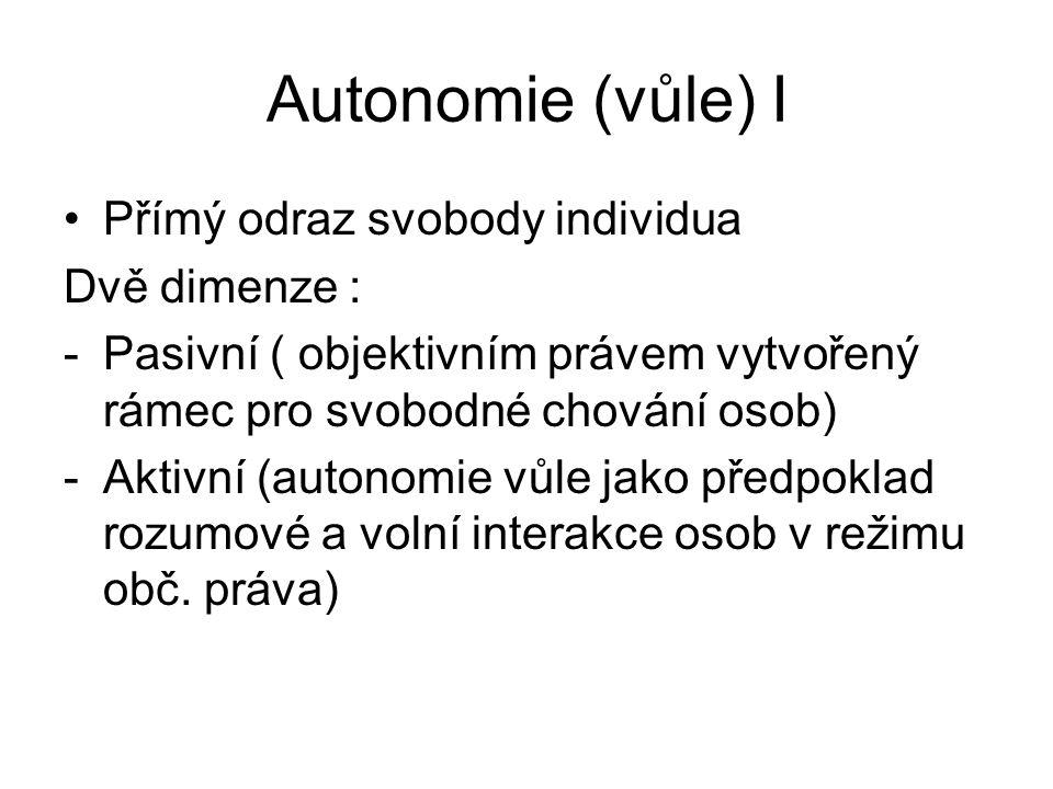 Autonomie (vůle) I Přímý odraz svobody individua Dvě dimenze :