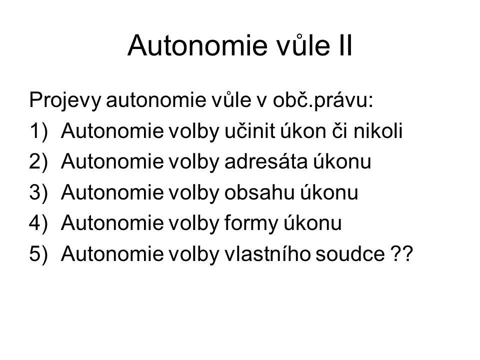 Autonomie vůle II Projevy autonomie vůle v obč.právu: