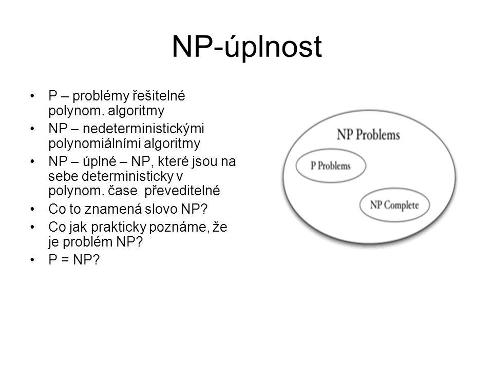 NP-úplnost P – problémy řešitelné polynom. algoritmy