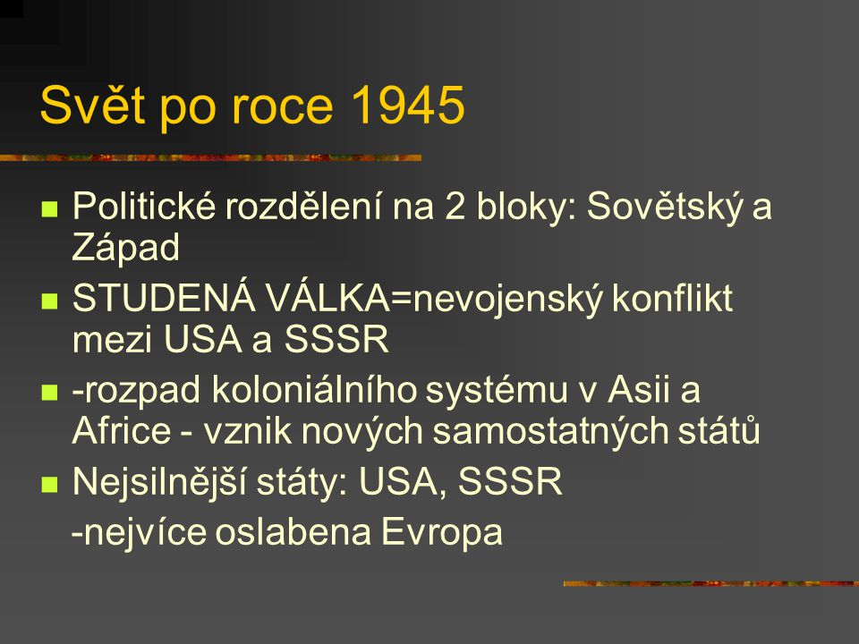 Svět po roce 1945 Politické rozdělení na 2 bloky: Sovětský a Západ