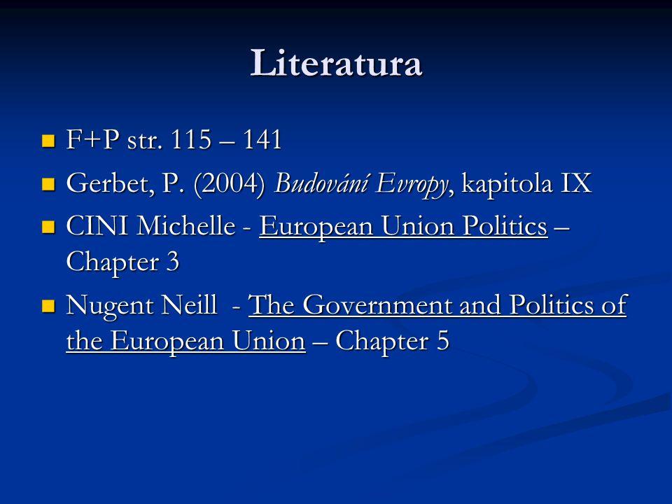Literatura F+P str. 115 – 141. Gerbet, P. (2004) Budování Evropy, kapitola IX. CINI Michelle - European Union Politics – Chapter 3.