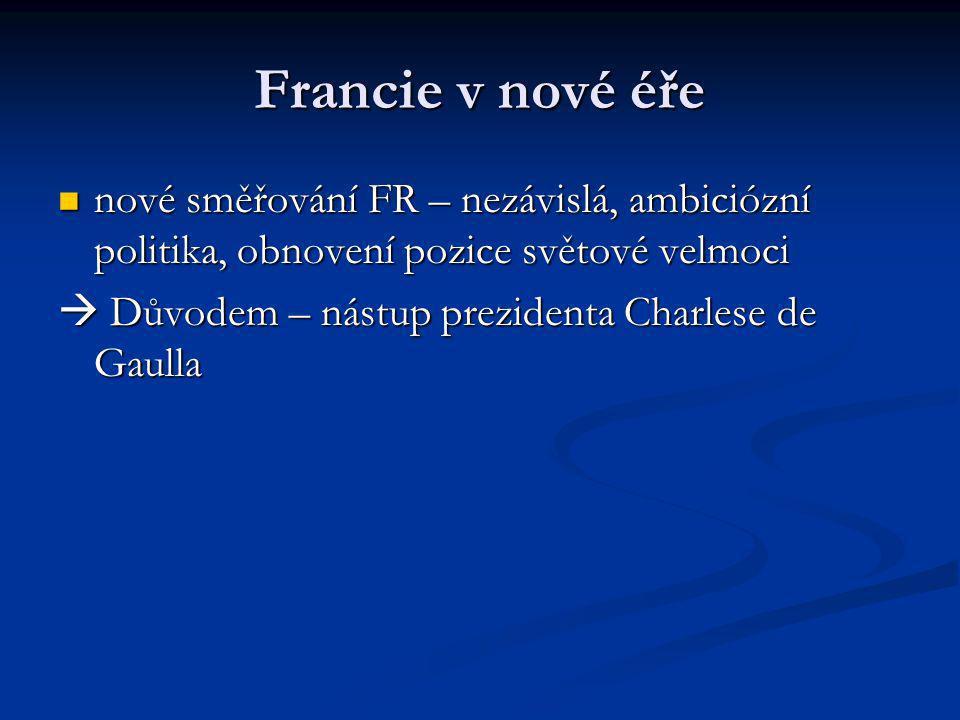 Francie v nové éře nové směřování FR – nezávislá, ambiciózní politika, obnovení pozice světové velmoci.