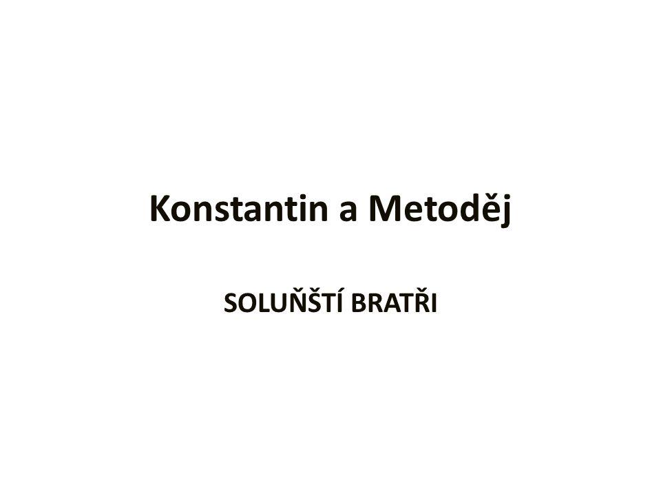 Konstantin a Metoděj SOLUŇŠTÍ BRATŘI
