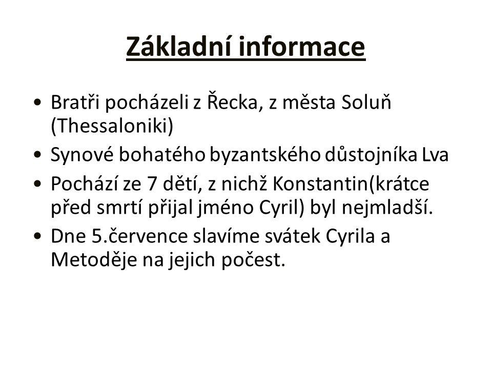 Základní informace Bratři pocházeli z Řecka, z města Soluň (Thessaloniki) Synové bohatého byzantského důstojníka Lva.