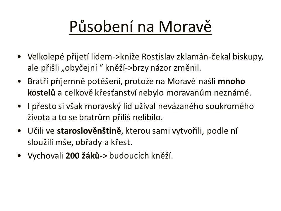 """Působení na Moravě Velkolepé přijetí lidem->kníže Rostislav zklamán-čekal biskupy, ale přišli """"obyčejní kněží->brzy názor změnil."""