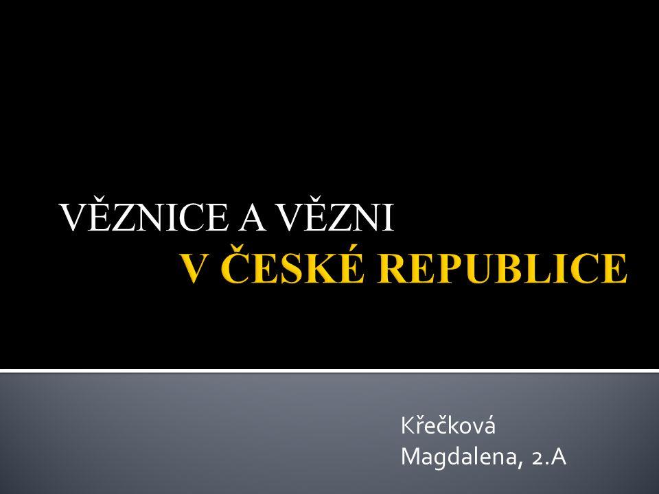VĚZNICE A VĚZNI V ČESKÉ REPUBLICE Křečková Magdalena, 2.A