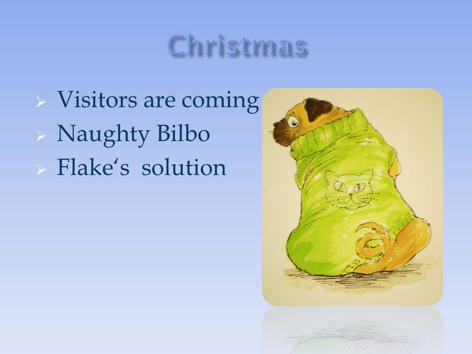 Christmas Visitors are coming Naughty Bilbo Flake's solution