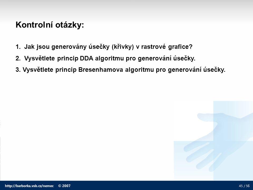 Kontrolní otázky: 1. Jak jsou generovány úsečky (křivky) v rastrové grafice 2. Vysvětlete princip DDA algoritmu pro generování úsečky.