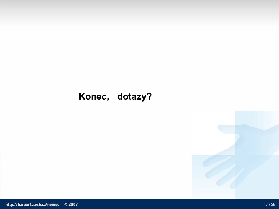 Konec, dotazy http://barborka.vsb.cz/nemec © 2007