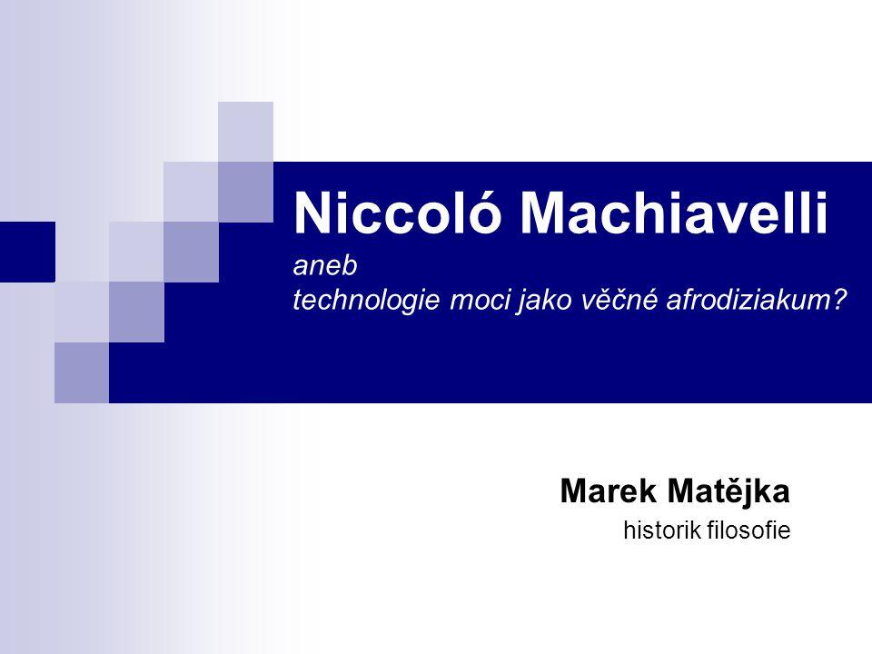 Niccoló Machiavelli aneb technologie moci jako věčné afrodiziakum