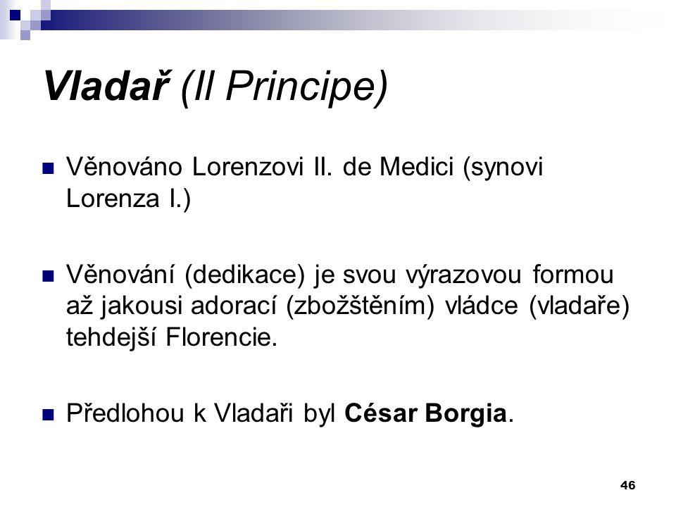 Vladař (Il Principe) Věnováno Lorenzovi II. de Medici (synovi Lorenza I.)