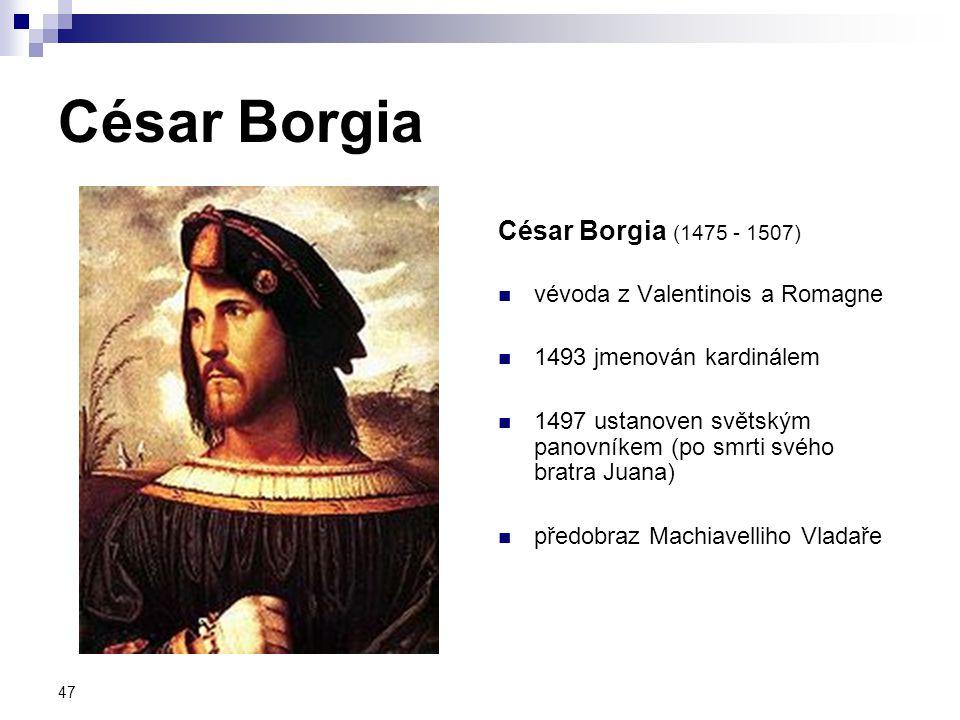 César Borgia César Borgia (1475 - 1507) vévoda z Valentinois a Romagne