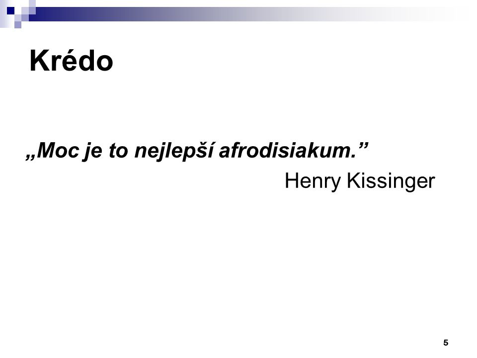 """Krédo """"Moc je to nejlepší afrodisiakum. Henry Kissinger"""