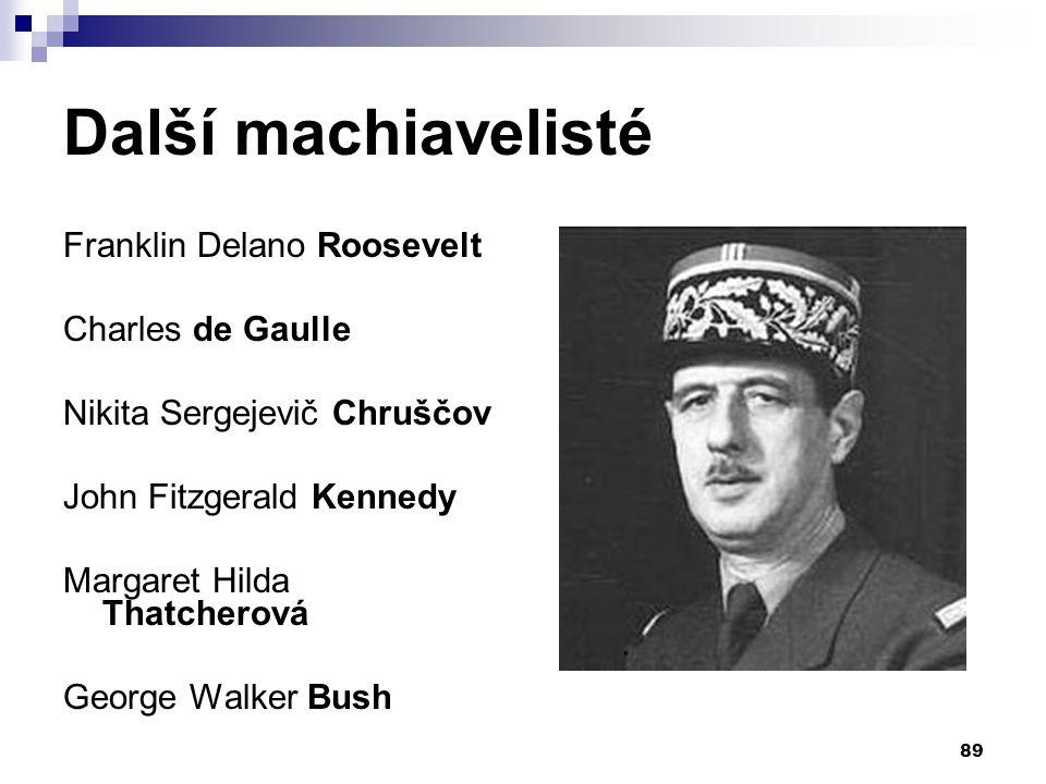 Další machiavelisté Franklin Delano Roosevelt Charles de Gaulle