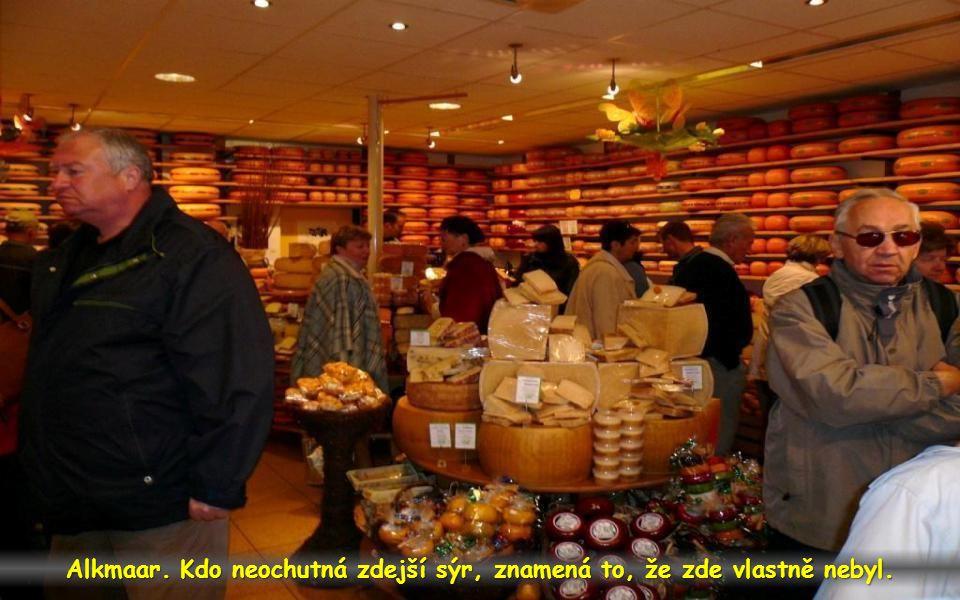 Alkmaar. Kdo neochutná zdejší sýr, znamená to, že zde vlastně nebyl.
