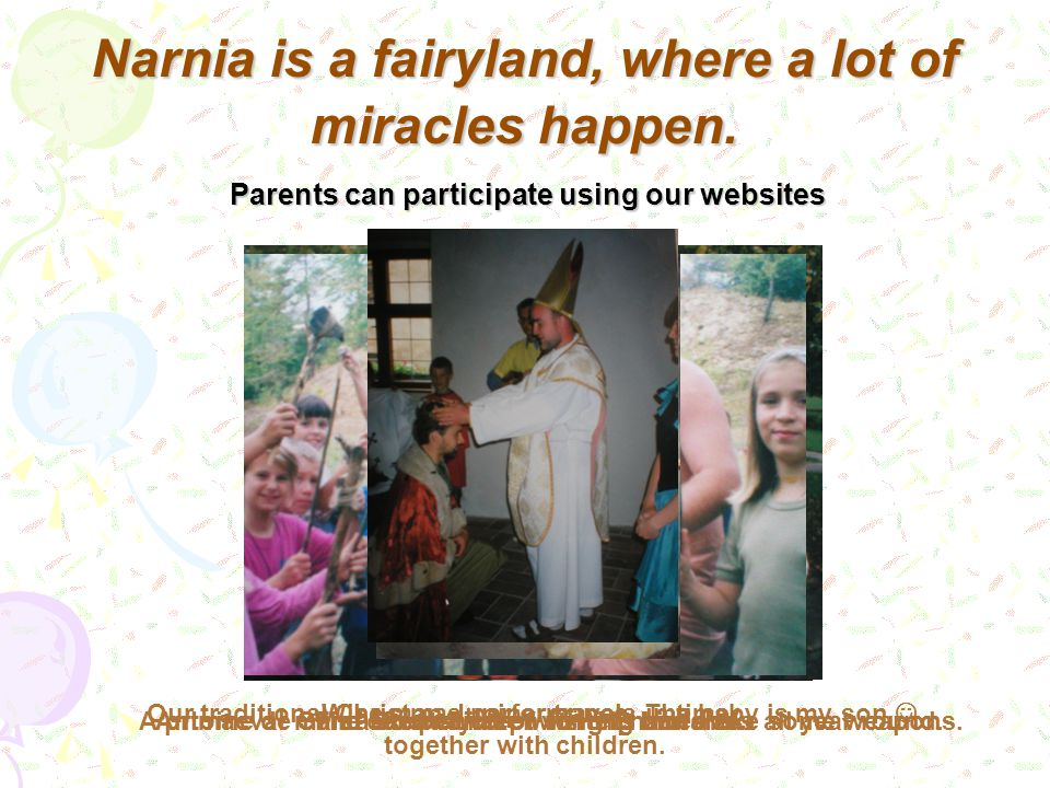 Narnia is a fairyland, where a lot of miracles happen.