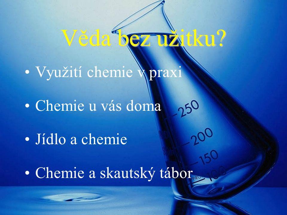 Věda bez užitku Využití chemie v praxi Chemie u vás doma