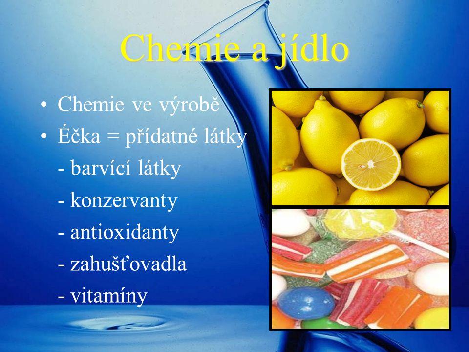 Chemie a jídlo Chemie ve výrobě Éčka = přídatné látky - barvící látky