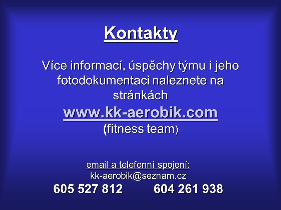 Kontakty Více informací, úspěchy týmu i jeho fotodokumentaci naleznete na stránkách www.kk-aerobik.com (fitness team)